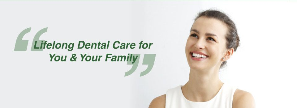 """Lifelong Dental Care for You & Your Family"" 
